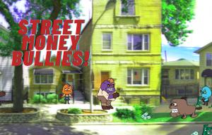 Street Money Bullies!